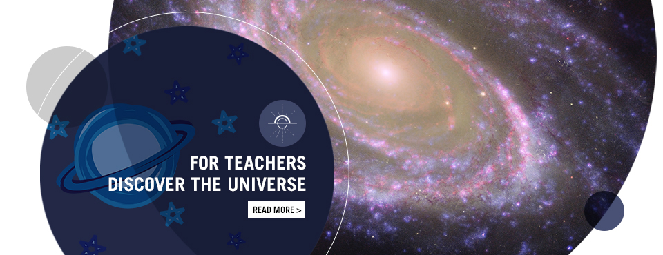 For Teachers Discover the universe